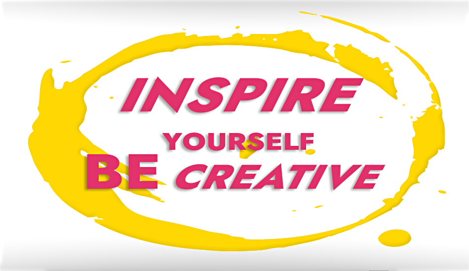 Inspire yourself - be creative